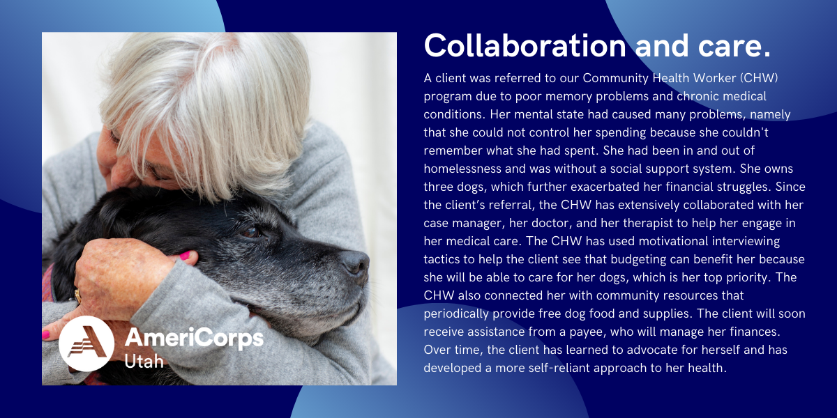 Collaboration and care. A client was referred to our Community Health Worker (CHW) program due to poor memory problems and chronic medical conditions. Her mental state had caused many problems, namely that she could not control her spending because she couldn't remember what she had spent. She had been in and out of homelessness and was without a social support system. She owns three dogs, which further exacerbated her financial struggles. Since the client's referral, the CHW has extensively collaborated with her case manager, her doctor, and her therapist to help her engage in her medical care. The CHW has used motivational interviewing tactics to help the client see that budgeting can benefit her because she will be able to care for her dogs, which is her top priority. The CHW also connected her with community resources that periodically provide free dog food and supplies. The client will soon receive assistance from a payee, who will manage her finances. Over time, the client has learned to advocate for herself and has developed a more self-reliant approach to her health.